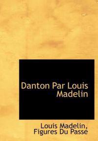 Danton Par Louis Madelin