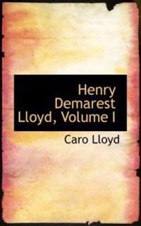 Henry Demarest Lloyd, Volume I