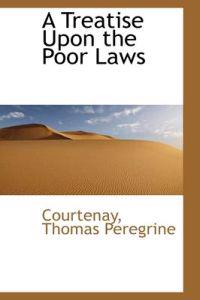 A Treatise Upon the Poor Laws