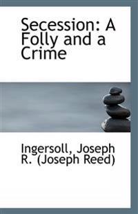 Secession: A Folly and a Crime