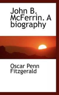 John B. McFerrin. a Biography
