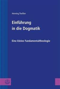Einfuhrung in Die Dogmatik: Eine Kleine Fundamentaltheologie