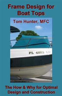 Frame Design for Boat Tops: The How and Why for Optimal Design and Construction