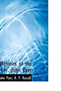 Memoirs of the REV. John Pyer