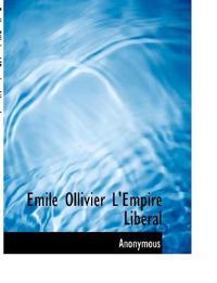 Emile Ollivier L'Empire Liberal