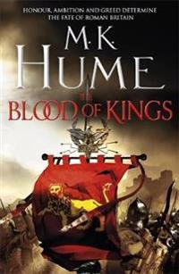 Blood of kings (tintagel book i) - a historical thriller of bravery and blo