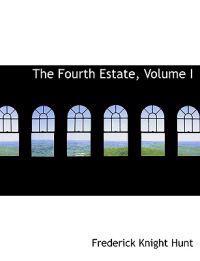 The Fourth Estate, Volume I