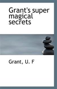 Grant's Super Magical Secrets