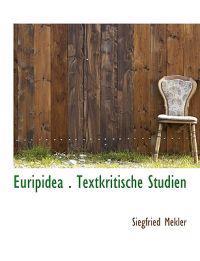 Euripidea . Textkritische Studien