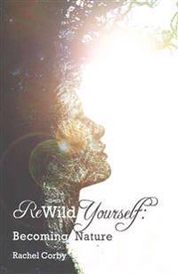 Rewild Yourself: Becoming Nature
