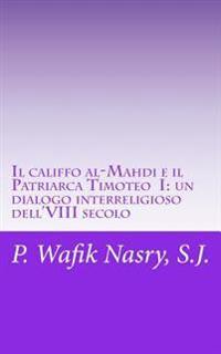 Il Califfo Al-Mahdi E Il Patriarca Timoteo I: Un Dialogo Interreligioso Dell'viii Secolo