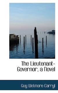 The Lieutenant-Governor, a Novel