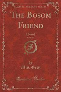 The Bosom Friend, Vol. 1 of 3