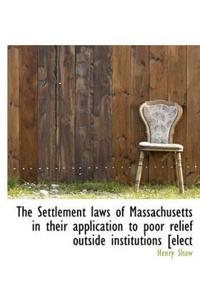 The Settlement Laws of Massachusetts in Their Application to Poor Relief Outside Institutions [Elect