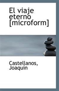El Viaje Eterno [Microform]