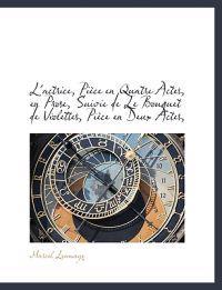 L'Actrice, Pi Ce En Quatre Actes, En Prose, Suivie de Le Bouquet de Violettes, Pi Ce En Deux Actes,