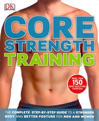 Core strength training - the complete step-by-step guide to a stronger body