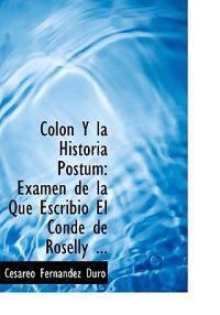 Col N y La Historia P Stum: Examen de La Que Escribi El Conde de Roselly ...