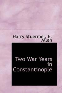 Two War Years in Constantinople