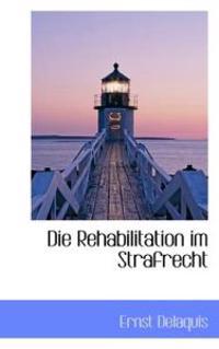 Die Rehabilitation Im Strafrecht