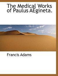 The Medical Works of Paulus Aegineta.