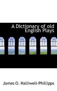 A Dictionary of Old English Plays