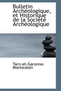 Bulletin Arch Ologique, Et Historique de La Soci T Arch Ologique