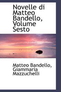 Novelle Di Matteo Bandello, Volume Sesto