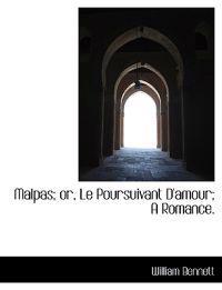 Malpas; Or, Le Poursuivant D'Amour; A Romance.