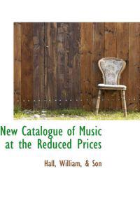 New Catalogue of Music at the Reduced Prices