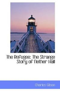 The Refugee the Strange Story of Nether Hall