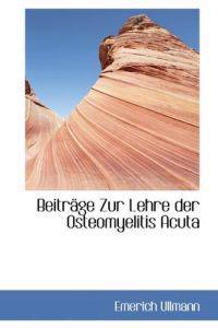 Beitr GE Zur Lehre Der Osteomyelitis Acuta