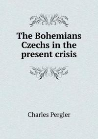 The Bohemians Czechs in the Present Crisis