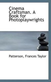 Cinema Craftsman. a Book for Photoplaywrights