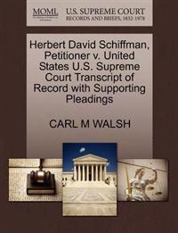 Herbert David Schiffman, Petitioner V. United States U.S. Supreme Court Transcript of Record with Supporting Pleadings