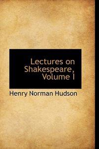 Lectures on Shakespeare, Volume I