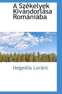 A Szekelyek Kivandorlasa Romaniaba