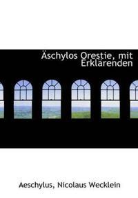 Aschylos Orestie, Mit Erklarenden