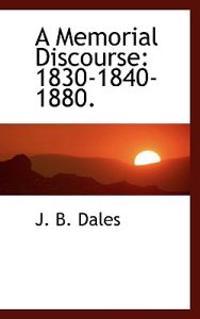 A Memorial Discourse: 1830-1840-1880.