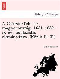 A CS Sz R-F Le F.-Magyarorsz GI 1631-1632-Ik VI P Rl Zad S Okm Nyt Ra. (K Zli