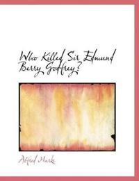 Who Killed Sir Edmund Berry Godfrey?