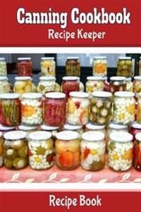 Canning Cookbook Recipe Keeper Recipe Book: Blank Recipe Book to Make Your Own Cookbook
