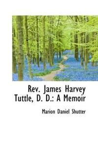 Rev. James Harvey Tuttle, D. D.