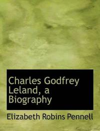 Charles Godfrey Leland, a Biography
