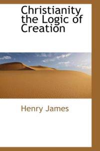 Christianity the Logic of Creation