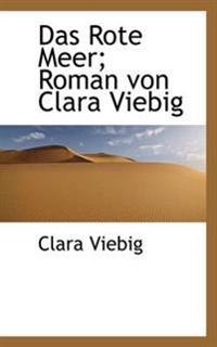 Das Rote Meer; Roman Von Clara Viebig