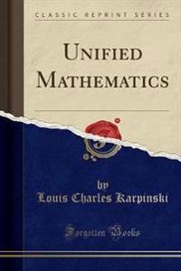 Unified Mathematics (Classic Reprint)