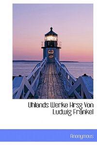 Uhlands Werke Hrsg Von Ludwig Frankel
