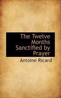 The Twelve Months Sanctified by Prayer