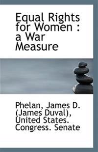Equal Rights for Women : a War Measure